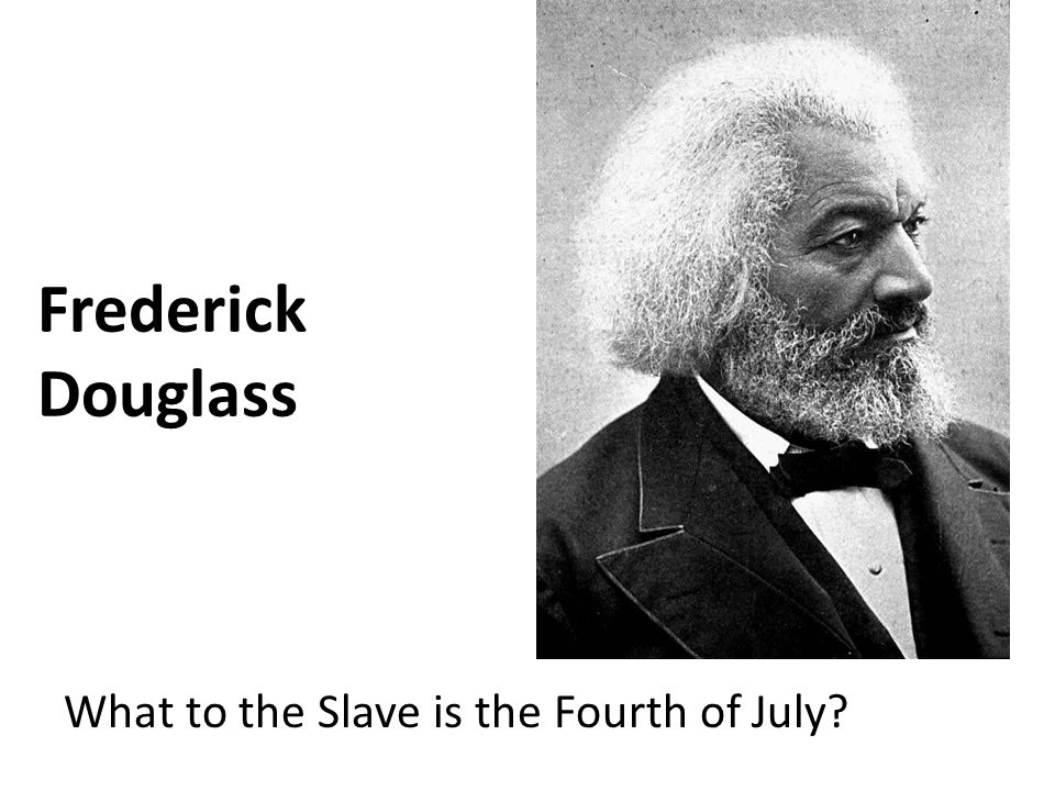 Frederick Douglass What to the Slave is the Fourth of July