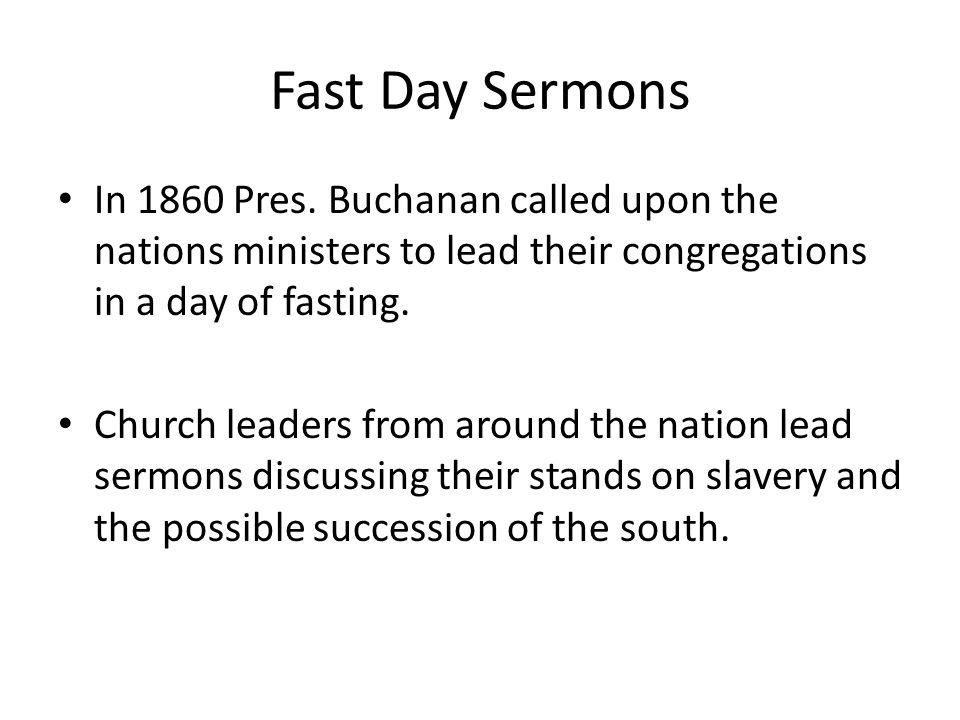 Fast Day Sermons In 1860 Pres. Buchanan called upon the nations ministers to lead their congregations in a day of fasting.