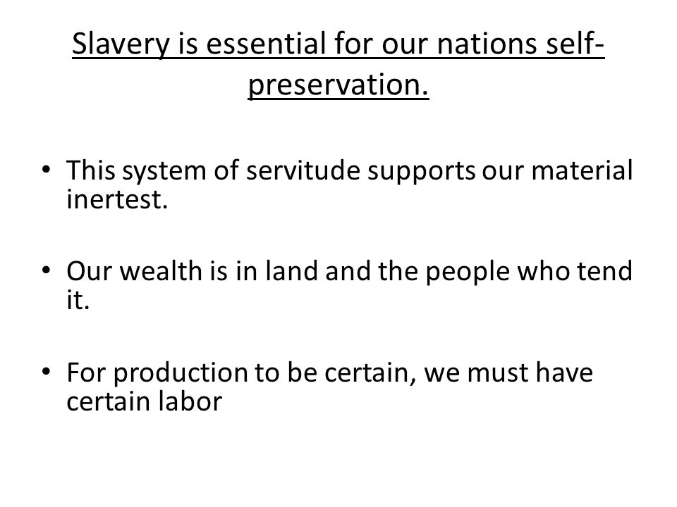 Slavery is essential for our nations self-preservation.