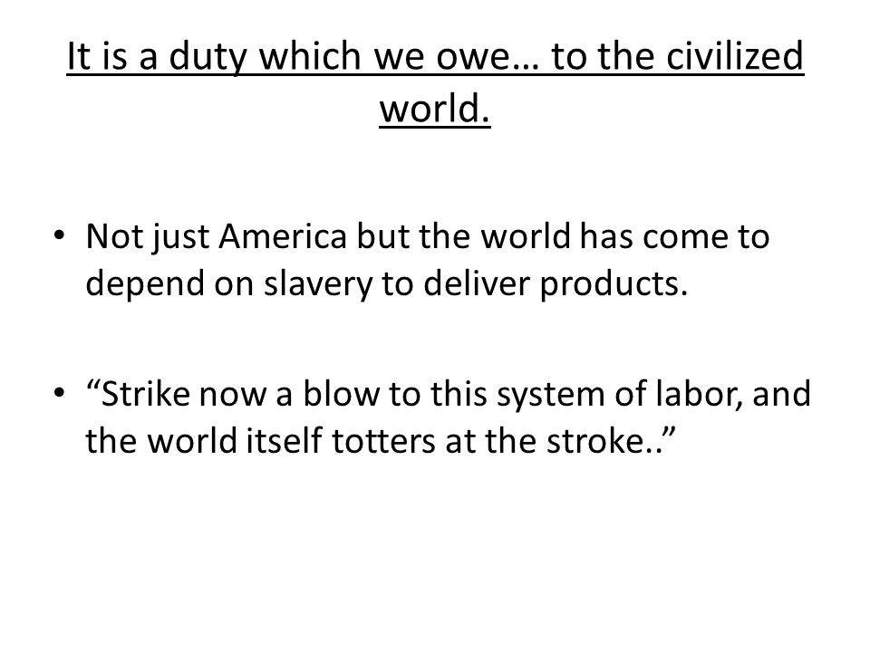 It is a duty which we owe… to the civilized world.