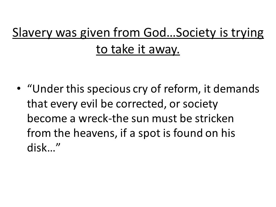 Slavery was given from God…Society is trying to take it away.