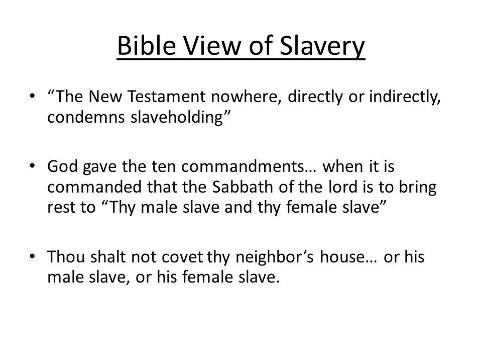 Bible View of Slavery The New Testament nowhere, directly or indirectly, condemns slaveholding