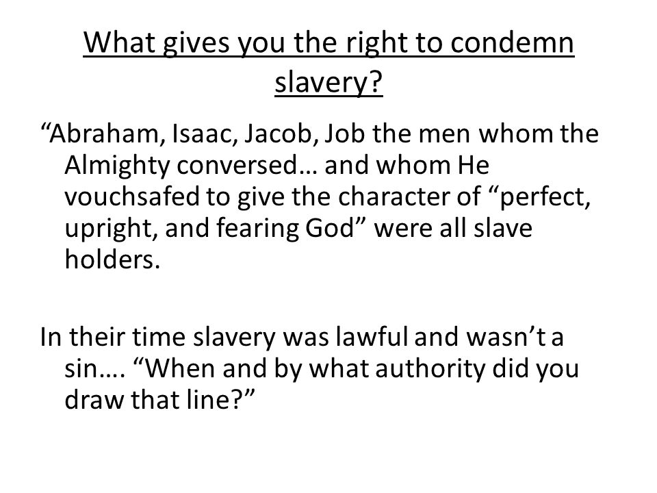 What gives you the right to condemn slavery