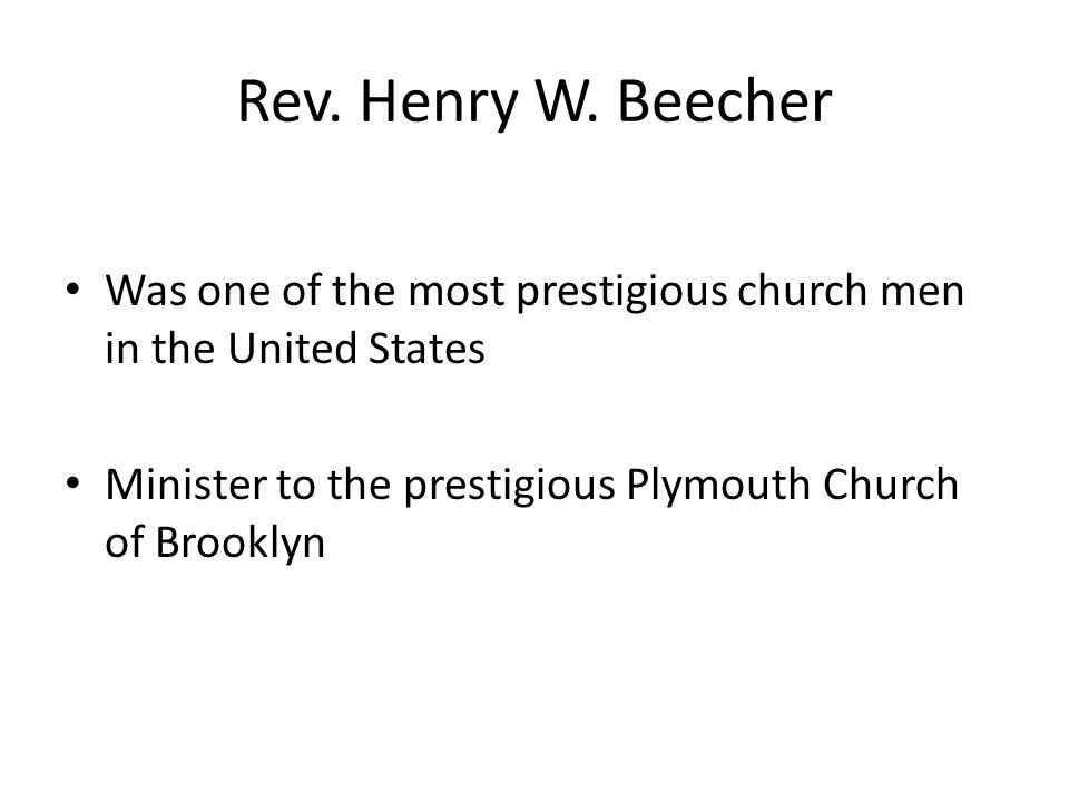 Rev. Henry W. Beecher Was one of the most prestigious church men in the United States.