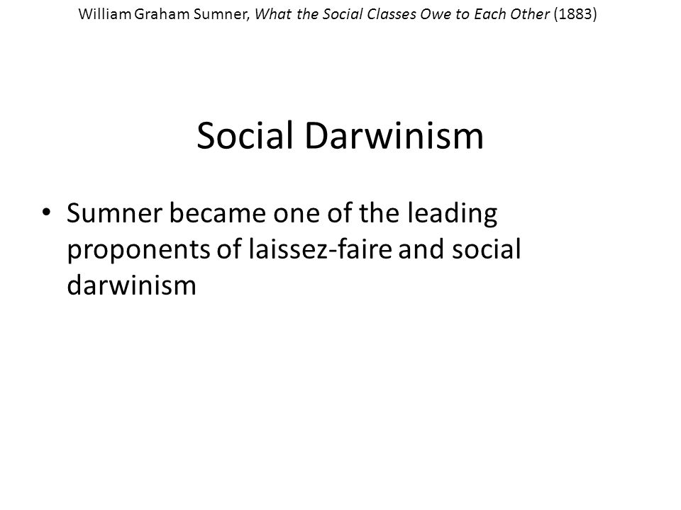 William Graham Sumner, What the Social Classes Owe to Each Other (1883)