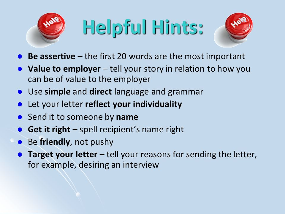 Helpful Hints: Be assertive – the first 20 words are the most important.