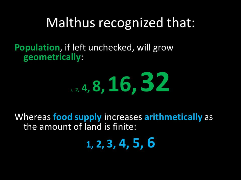 Malthus recognized that: