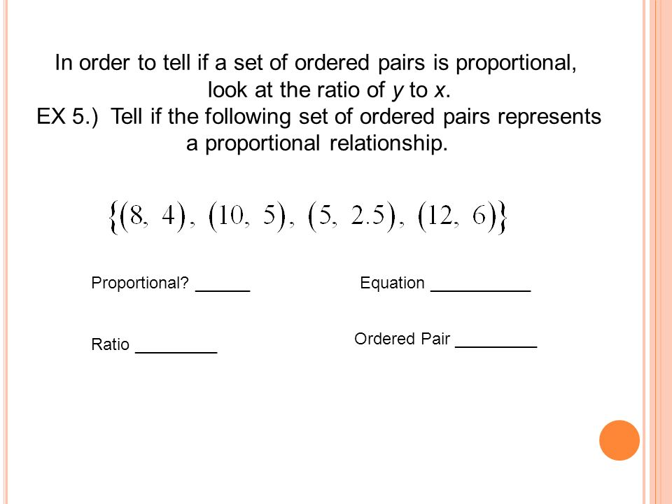 In order to tell if a set of ordered pairs is proportional,