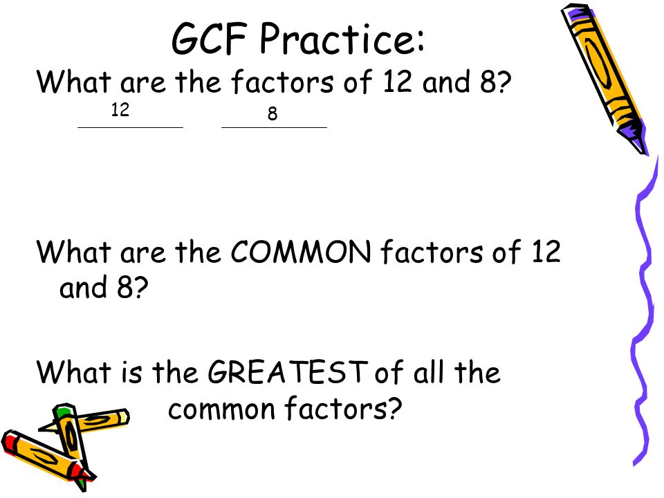 GCF Practice: What are the factors of 12 and 8
