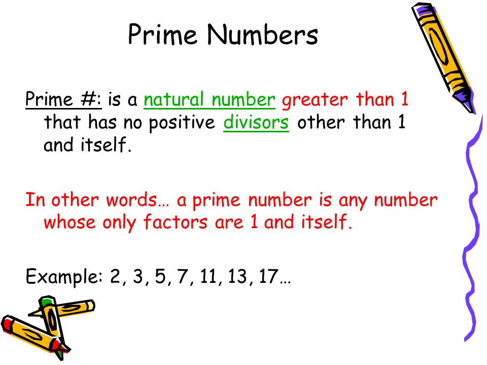 Prime Numbers Prime #: is a natural number greater than 1 that has no positive divisors other than 1 and itself.