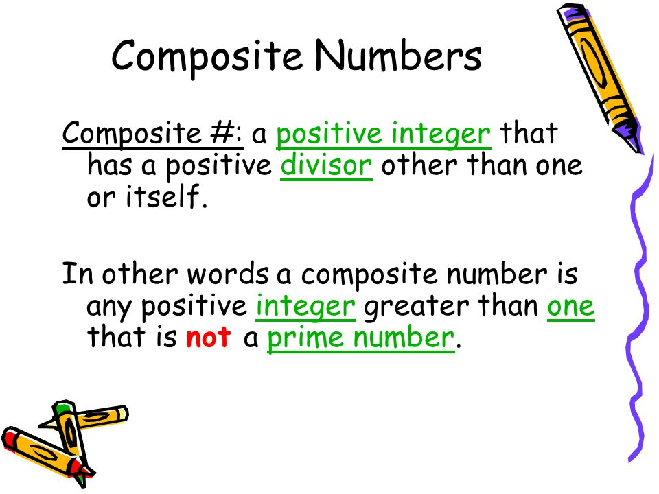Composite Numbers Composite #: a positive integer that has a positive divisor other than one or itself.