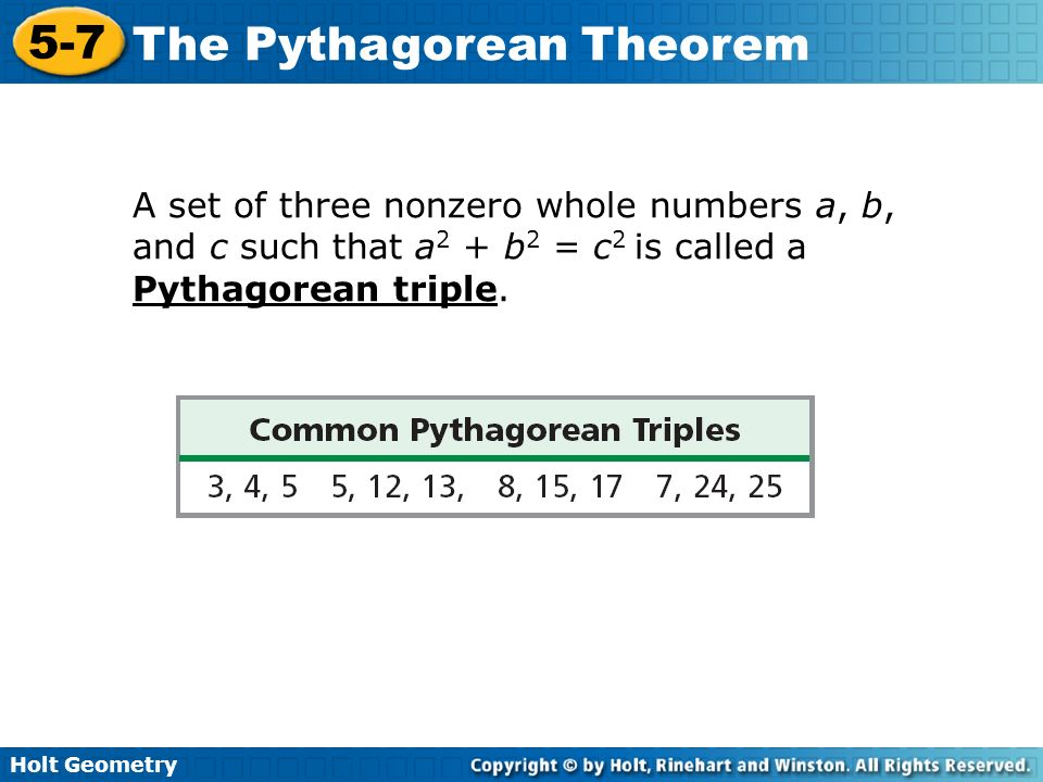 A set of three nonzero whole numbers a, b, and c such that a2 + b2 = c2 is called a Pythagorean triple.