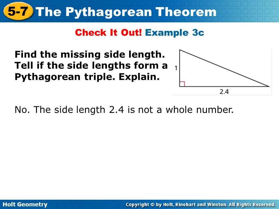 Check It Out! Example 3c Find the missing side length. Tell if the side lengths form a Pythagorean triple. Explain.