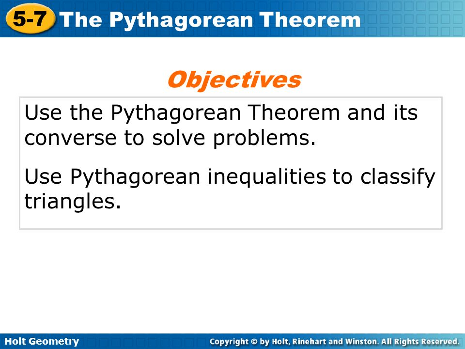 Objectives Use the Pythagorean Theorem and its converse to solve problems.