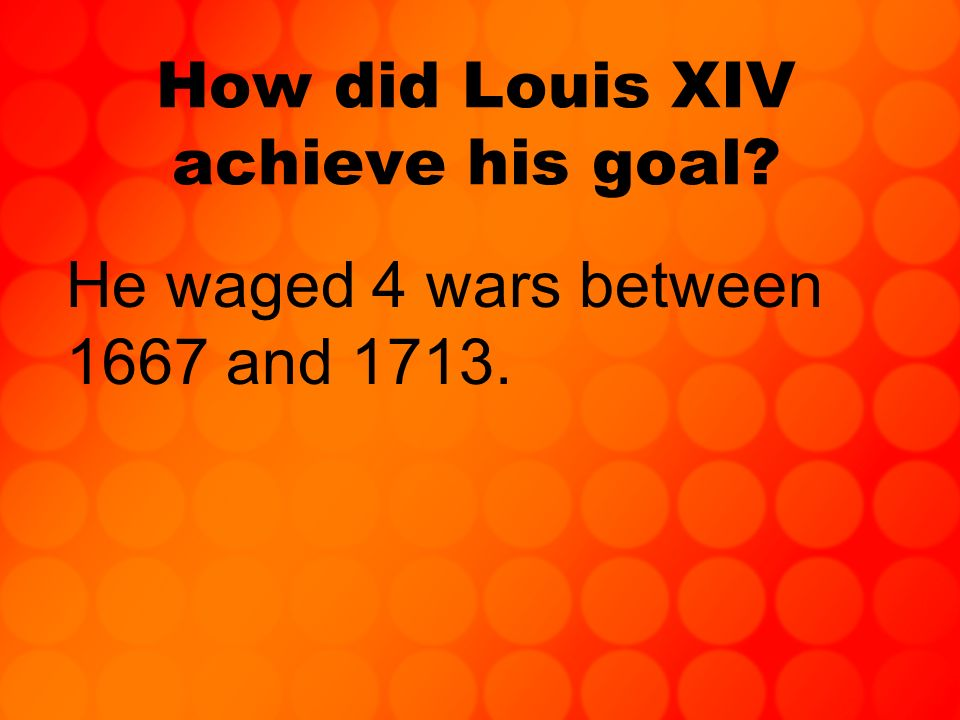 How did Louis XIV achieve his goal