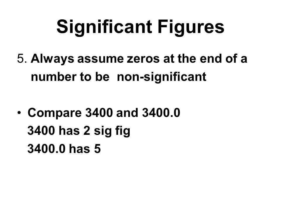 Significant Figures 5. Always assume zeros at the end of a