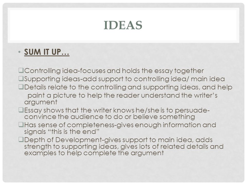 IDEAS SUM IT UP… Controlling idea-focuses and holds the essay together