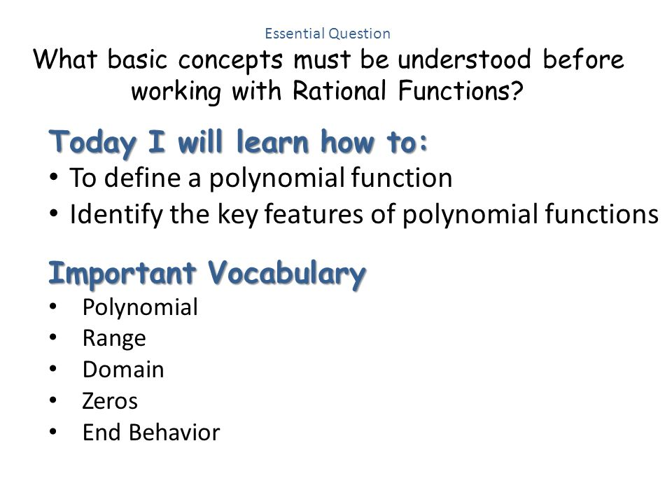 Today I will learn how to: To define a polynomial function