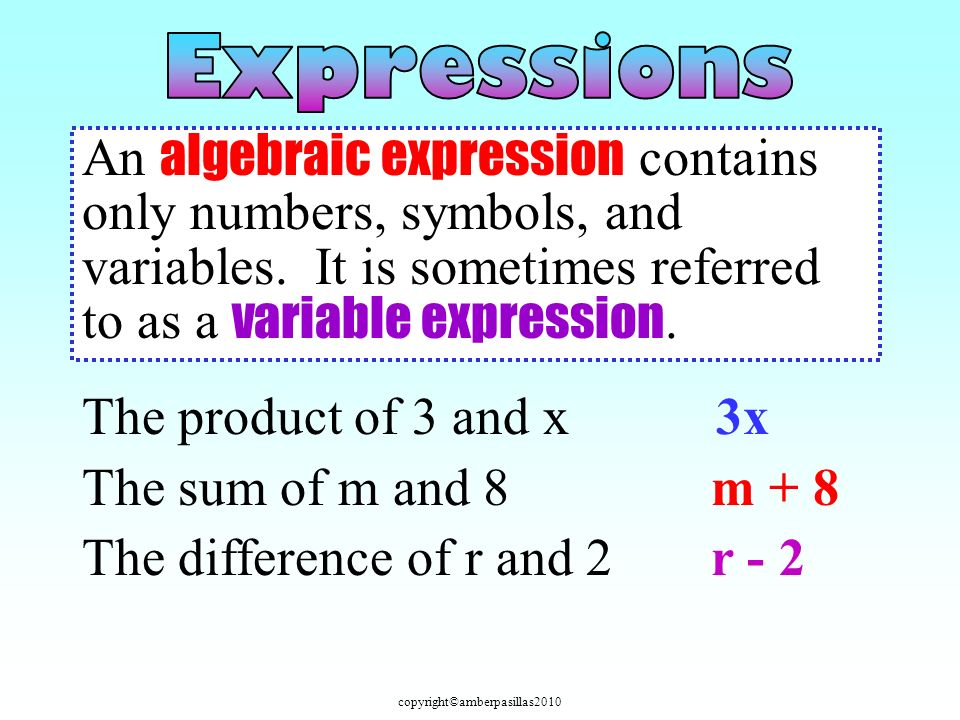An algebraic expression contains only numbers, symbols, and