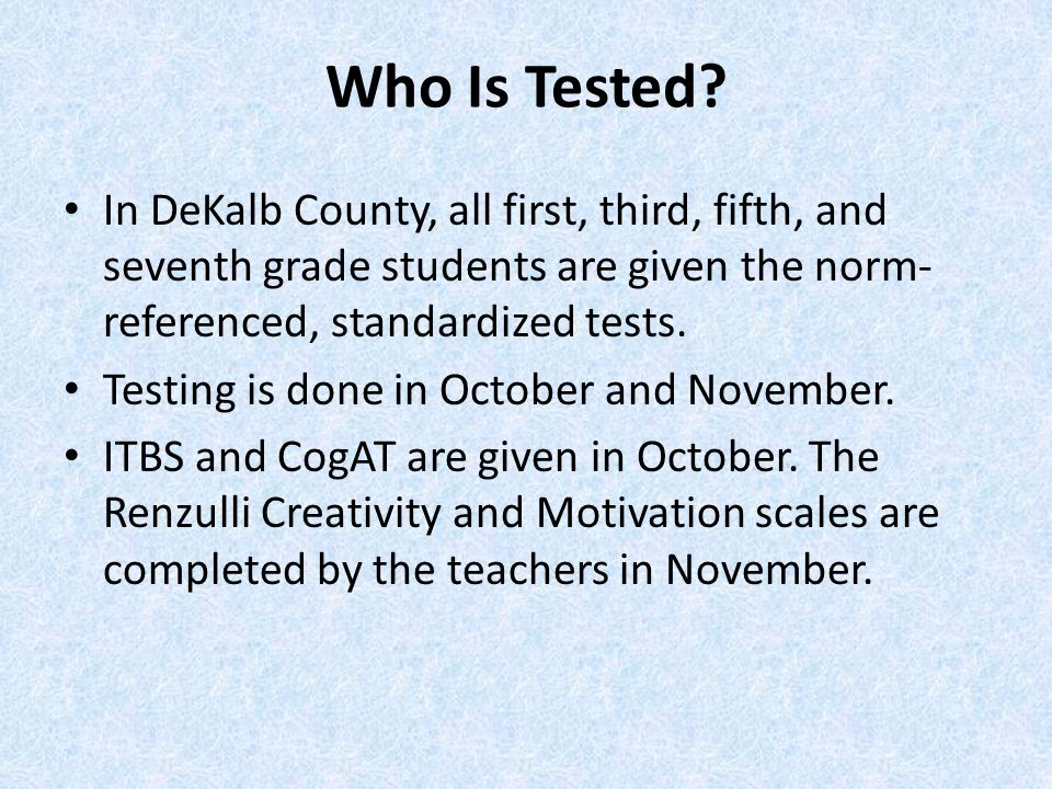 Who Is Tested In DeKalb County, all first, third, fifth, and seventh grade students are given the norm-referenced, standardized tests.