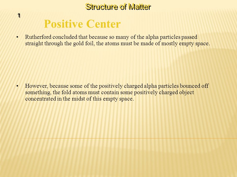 Positive Center Structure of Matter 1
