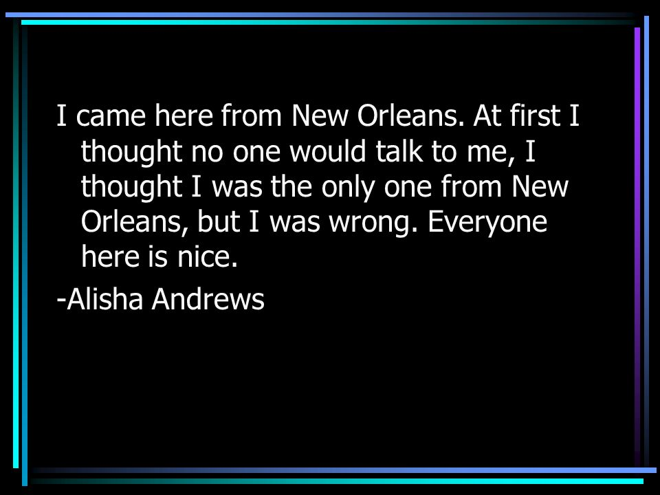 I came here from New Orleans