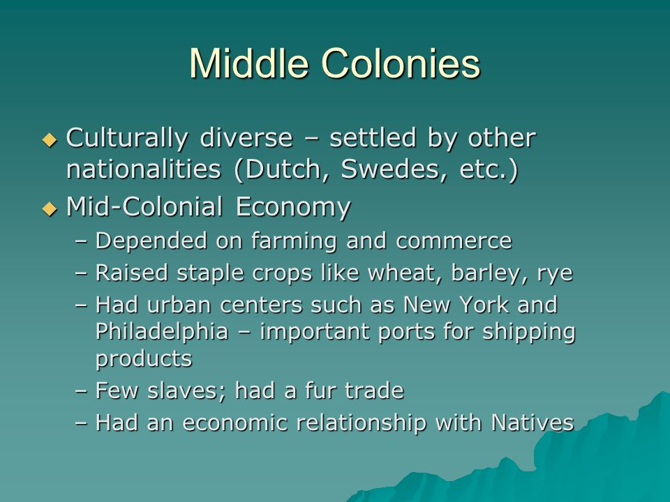 Middle ColoniesCulturally diverse – settled by other nationalities (Dutch, Swedes, etc.) Mid-Colonial Economy.