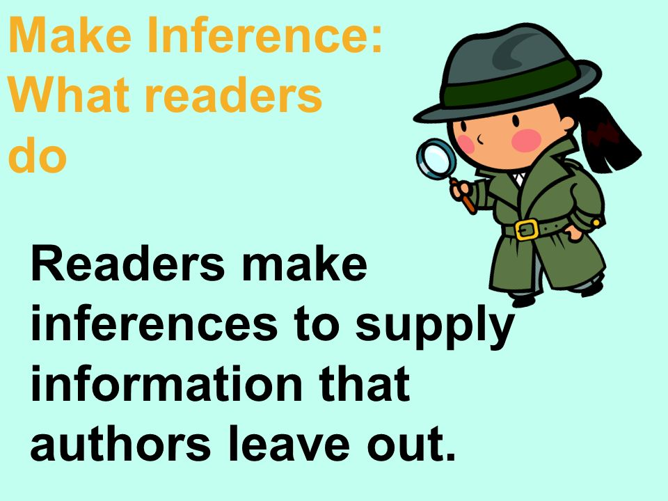 Make Inference: What readers do.