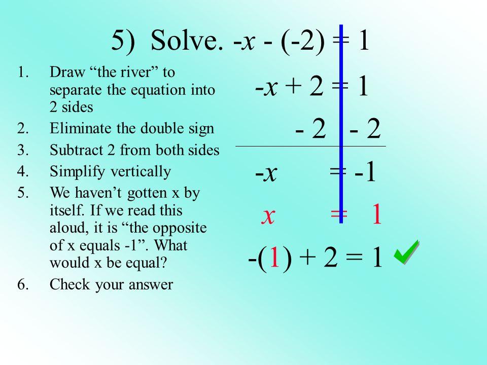 5) Solve. -x - (-2) = 1 -x + 2 = 1 - 2 - 2 -x = -1 x = 1 -(1) + 2 = 1