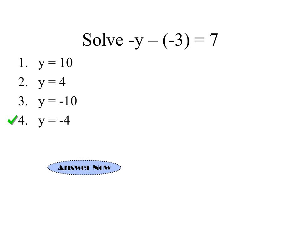 Solve -y – (-3) = 7 y = 10 y = 4 y = -10 y = -4 Answer Now