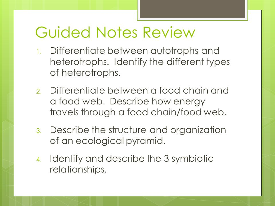 Guided Notes Review Differentiate between autotrophs and heterotrophs. Identify the different types of heterotrophs.