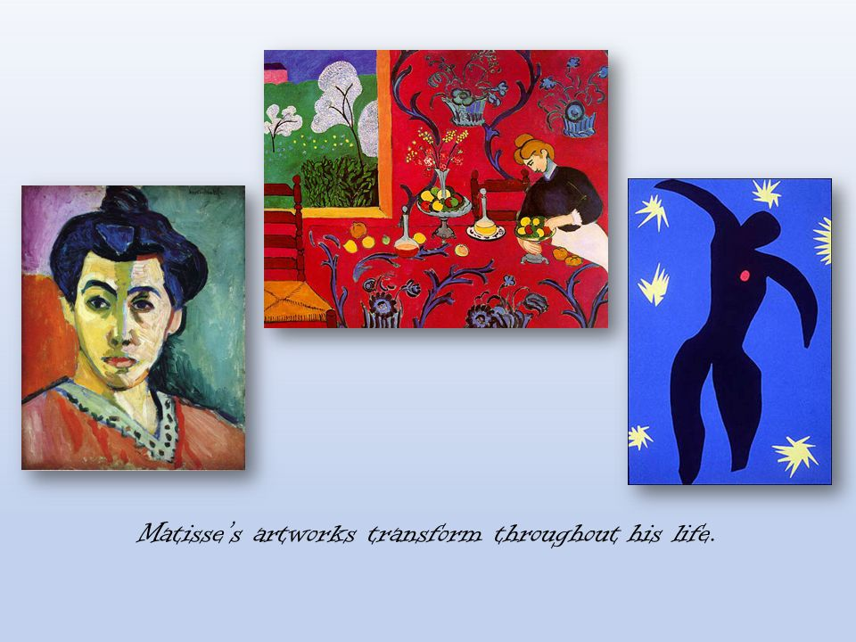 Matisse's artworks transform throughout his life.