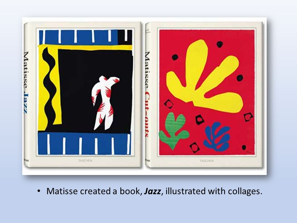 Matisse created a book, Jazz, illustrated with collages.