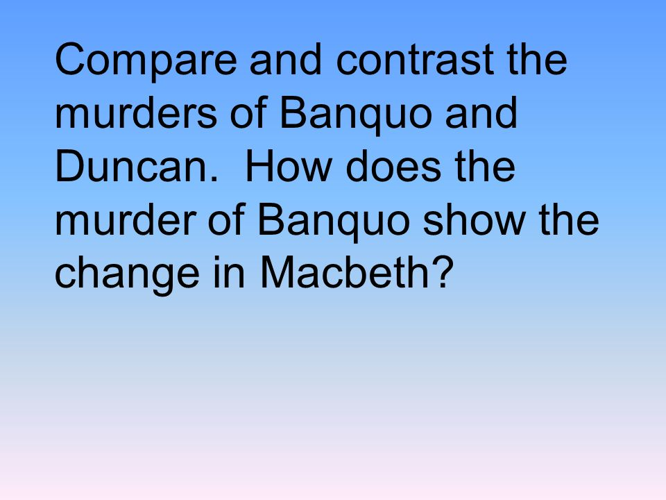 Compare and contrast the murders of Banquo and Duncan