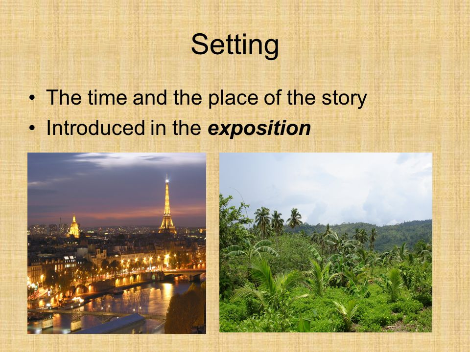 Setting The time and the place of the story
