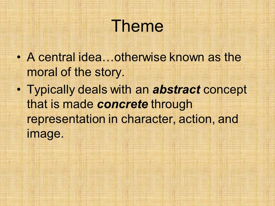 Theme A central idea…otherwise known as the moral of the story.