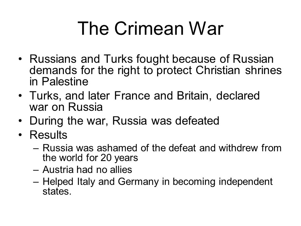 The Crimean War Russians and Turks fought because of Russian demands for the right to protect Christian shrines in Palestine.