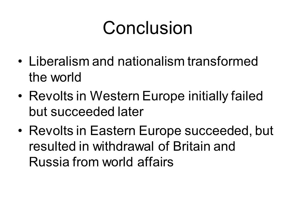 Conclusion Liberalism and nationalism transformed the world