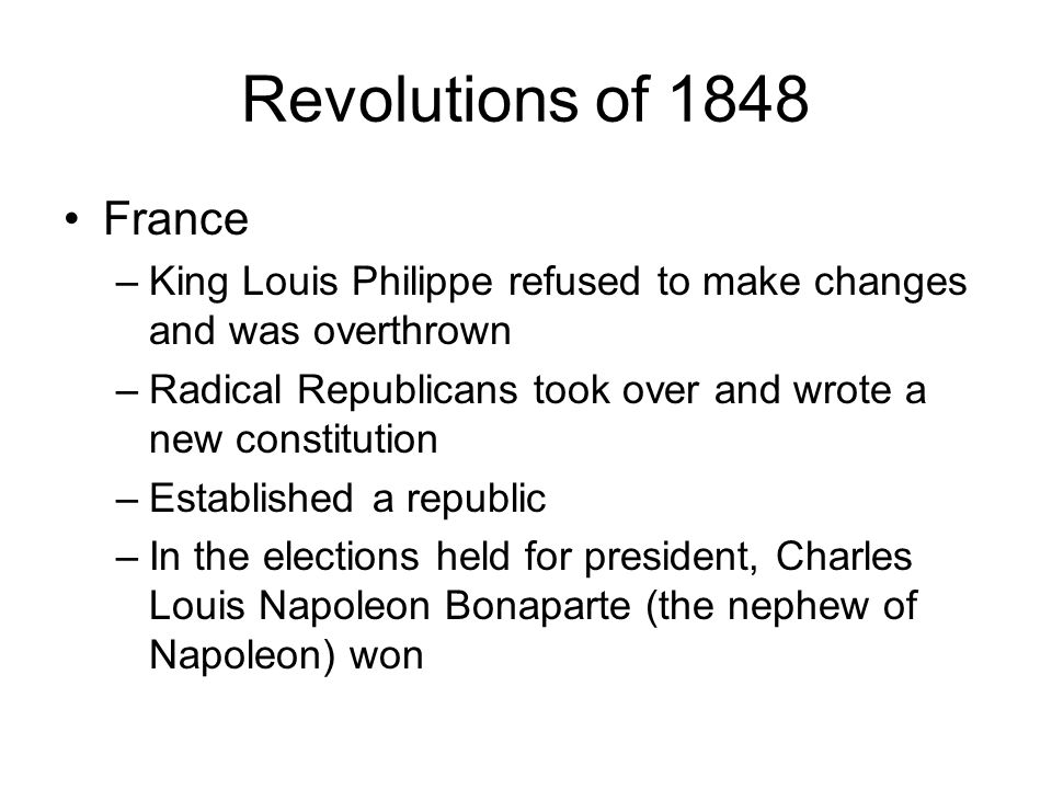 Revolutions of 1848 France. King Louis Philippe refused to make changes and was overthrown.