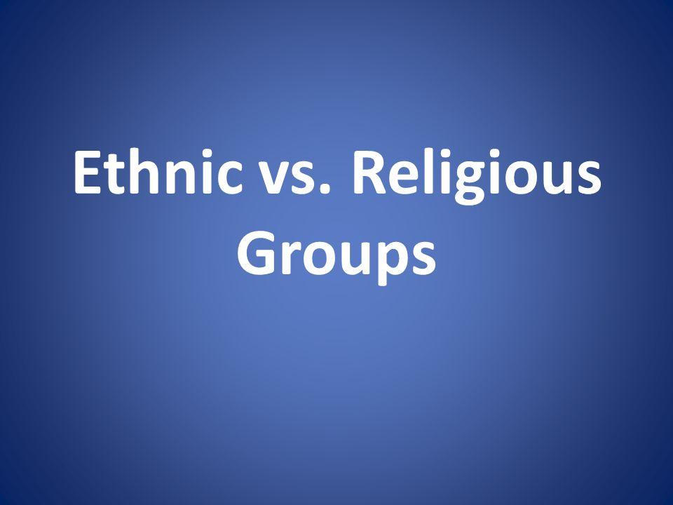 Ethnic vs. Religious Groups