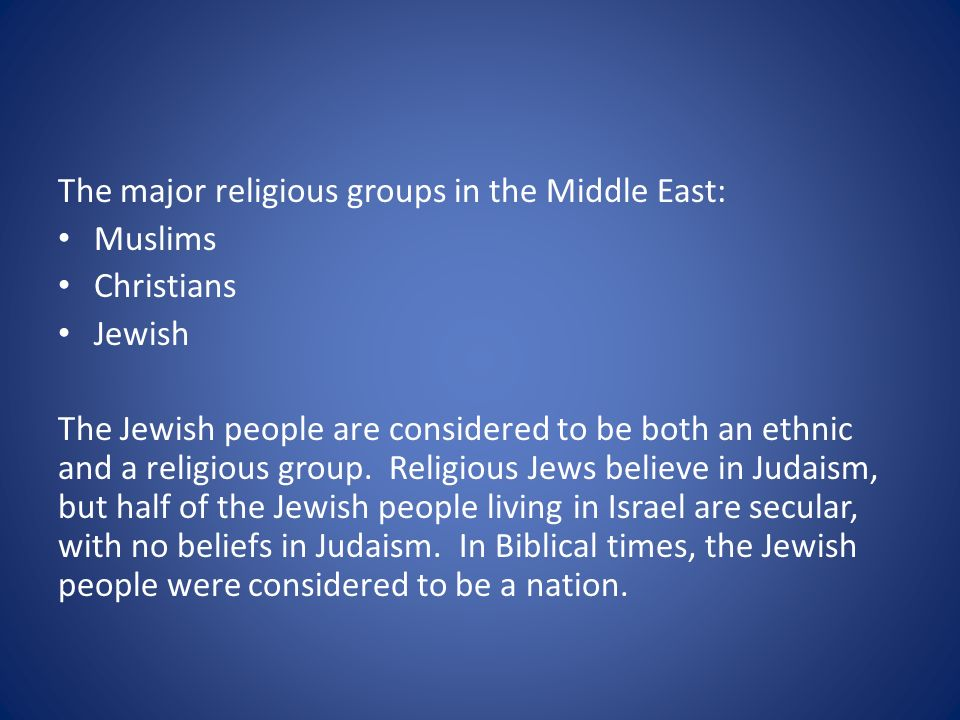 The major religious groups in the Middle East:
