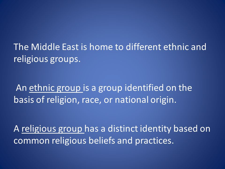 The Middle East is home to different ethnic and religious groups