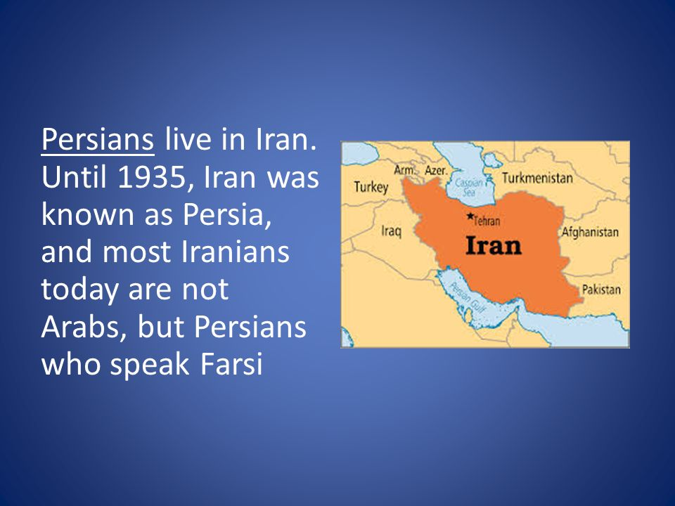 Persians live in Iran.