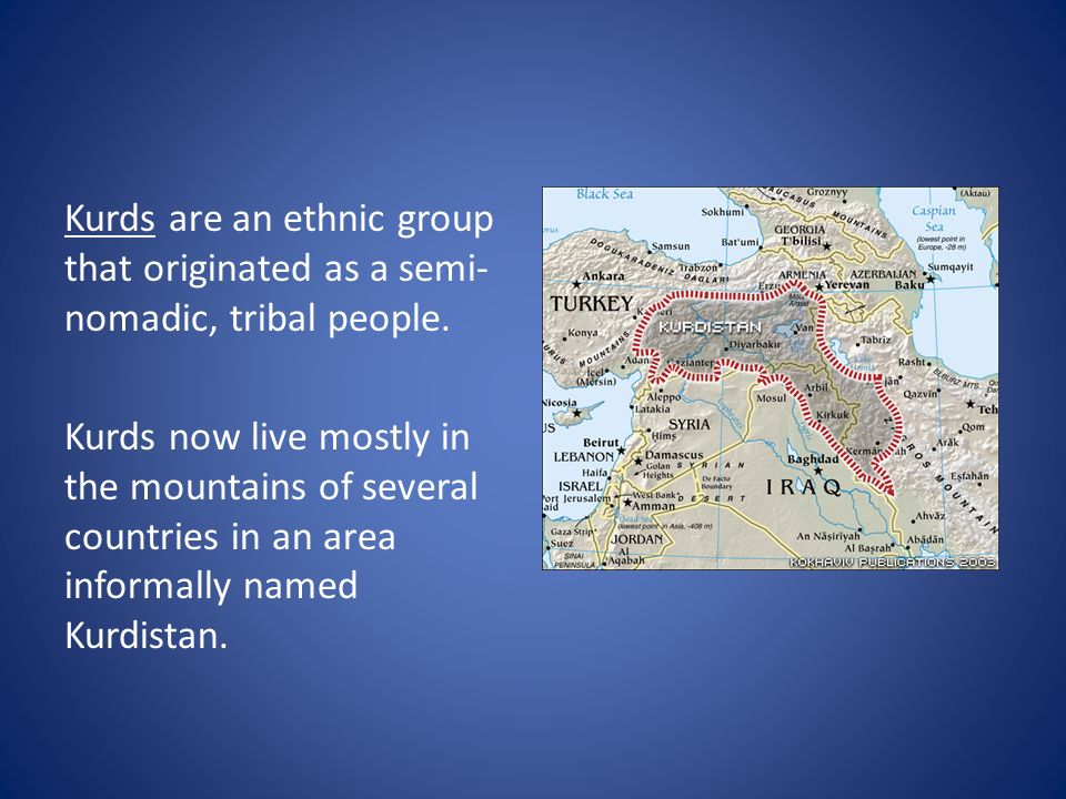 Kurds are an ethnic group that originated as a semi-nomadic, tribal people.