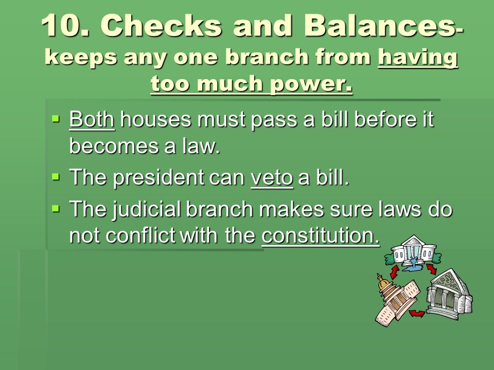 10. Checks and Balances- keeps any one branch from having too much power.