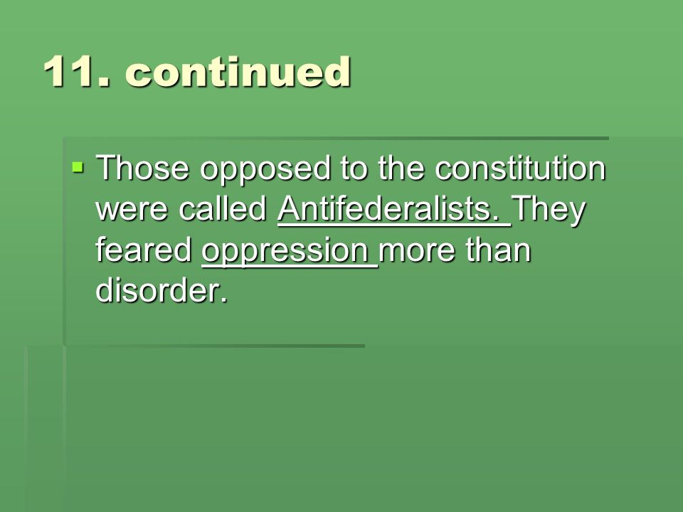 11. continued Those opposed to the constitution were called Antifederalists.