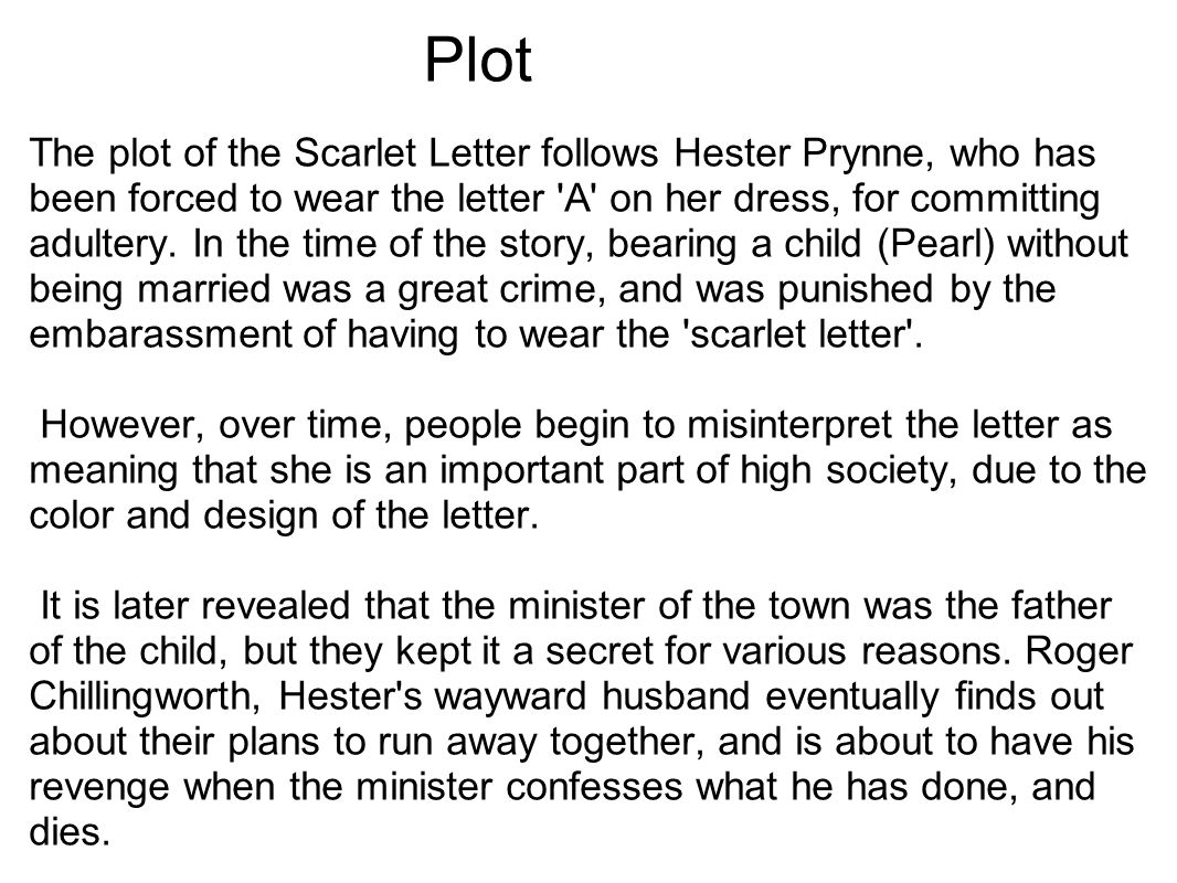 the role of hester prynne in the central plot of nathaniel hawthornes the scarlet letter About the authorthe scarlet letter was written by american author, nathaniel hawthorne he wasborn in 1804 in the city of salem, massachusetts to nathaniel hathorne, sr, and theformer elizabeth clarke manning.