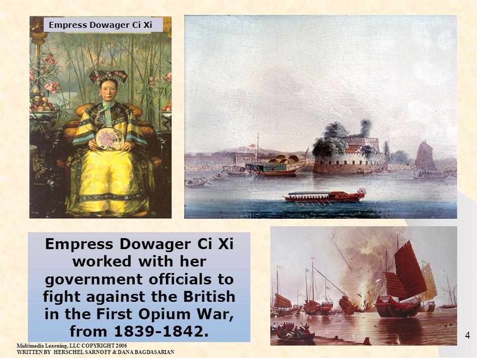 Empress Dowager Ci Xi Empress Dowager Ci Xi worked with her government officials to fight against the British in the First Opium War, from 1839-1842.