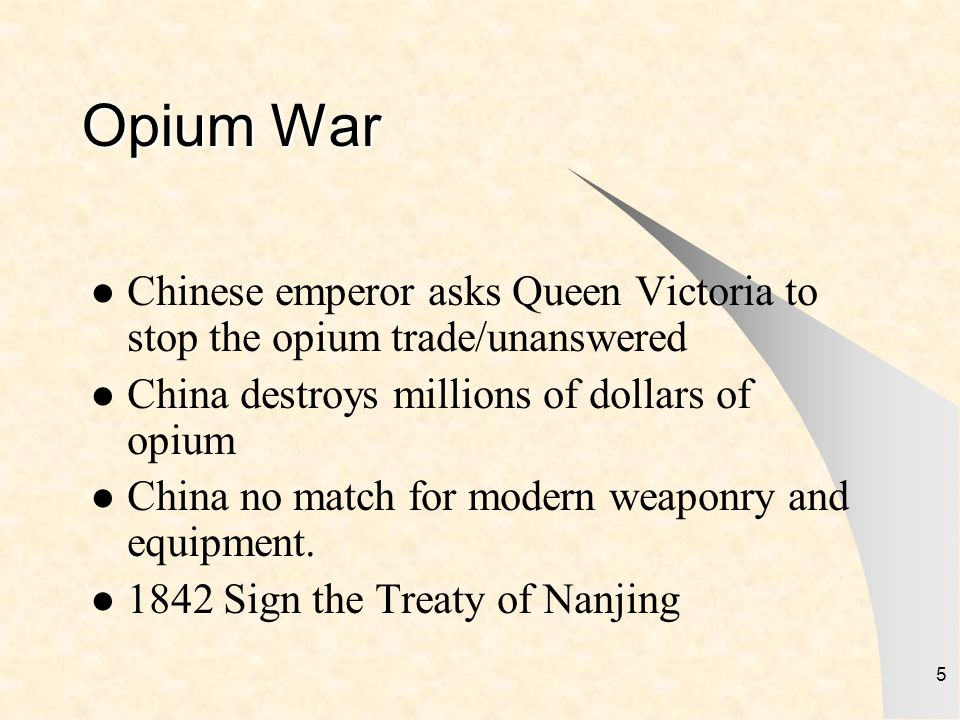 Opium War Chinese emperor asks Queen Victoria to stop the opium trade/unanswered. China destroys millions of dollars of opium.