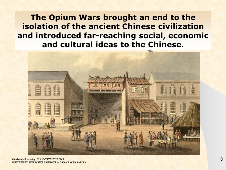 The Opium Wars brought an end to the isolation of the ancient Chinese civilization and introduced far-reaching social, economic and cultural ideas to the Chinese.